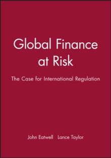 Global Finance at Risk : The Case for International Regulation, Hardback Book