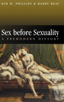 Sex Before Sexuality : A Premodern History, Hardback Book