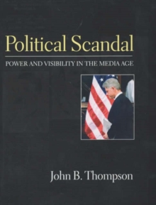 Political Scandal : Power and Visability in the Media Age, Hardback Book