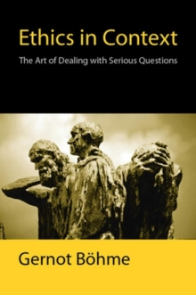 Ethics in Context : The Art of Dealing with Serious Questions, Hardback Book
