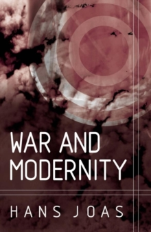 War and Modernity : Studies in the History of Vilolence in the 20th Century, Hardback Book