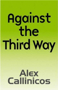 Against the Third Way : An Anti-Capitalist Critique, Paperback / softback Book