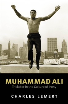 Muhammad Ali : Trickster in the Culture of Irony, Hardback Book