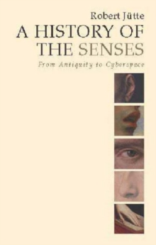 A History of the Senses : From Antiquity to Cyberspace, Hardback Book