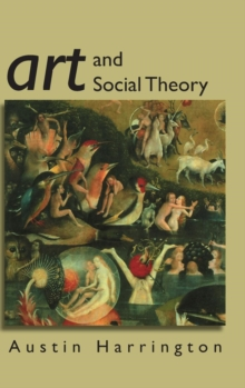 Art and Social Theory : Sociological Arguments in Aesthetics, Hardback Book