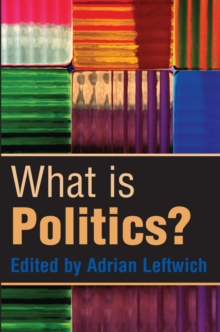 What is Politics? : The Activity and Its Study, Paperback Book