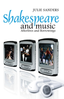 Shakespeare and Music : Afterlives and Borrowings, Paperback / softback Book