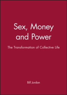 Sex, Money and Power : The Transformation of Collective Life, Hardback Book