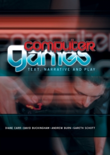 Computer Games : Text, Narrative and Play, Hardback Book