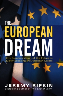 The European Dream : How Europe's Vision of the Future is Quietly Eclipsing the American Dream, Paperback Book