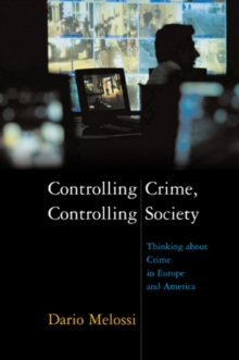 Controlling Crime, Controlling Society : Thinking About Crime in Europe and America, Hardback Book