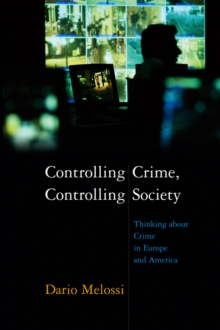 Controlling Crime, Controlling Society : Thinking about Crime in Europe and America, Paperback / softback Book