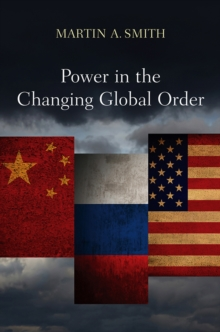 Power in the Changing Global Order : The US, Russia and China, Hardback Book