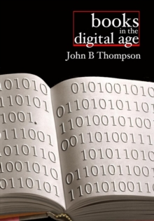 Books in the Digital Age : The Transformation of Academic and Higher Education Publishing in Britain and the United States, Paperback / softback Book