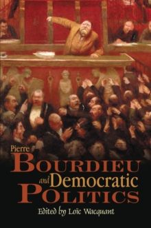Pierre Bourdieu and Democratic Politics : The Mystery of Ministry, Hardback Book