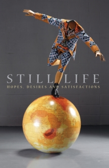 Still Life : Hopes, Desires and Satisfactions, Hardback Book