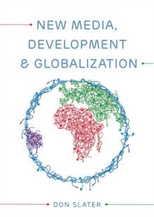 New Media, Development and Globalization: Making Connections in the Global South, Paperback / softback Book