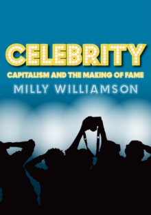 Celebrity : Capitalism and the Making of Fame, Hardback Book
