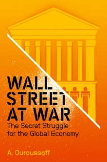 Wall Street at War : The Secret Struggle for the Global Economy, Hardback Book