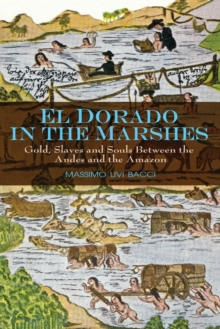 El Dorado in the Marshes : Gold, Slaves and Souls between the Andes and the Amazon, Paperback / softback Book