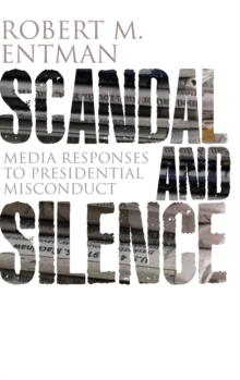 Scandal and Silence : Media Responses to Presidential Misconduct, Hardback Book