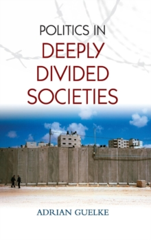 Politics in Deeply Divided Societies, Hardback Book