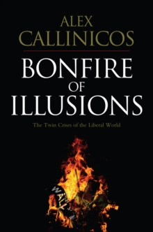 Bonfire of Illusions : The Twin Crises of the Liberal World, Hardback Book