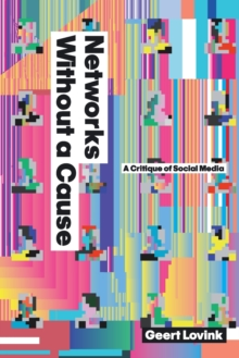 Networks Without a Cause : A Critique of Social Media, Paperback / softback Book