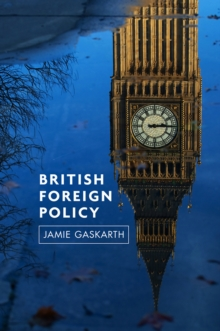 British Foreign Policy : Crises, Conflicts and Future Challenges, Paperback / softback Book