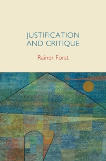 Justification and Critique : Towards a Critical Theory of Politics, Hardback Book