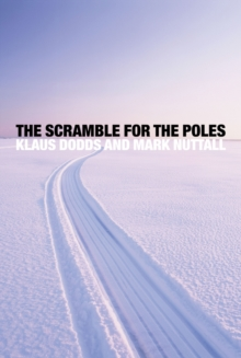 The Scramble for the Poles : The Geopolitics of the Arctic and Antarctic, Paperback Book