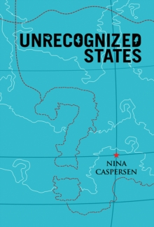 Unrecognized States : The Struggle for Sovereignty in the Modern International System, Paperback / softback Book