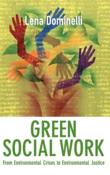 Green Social Work : From Environmental Crises to Environmental Justice, Hardback Book