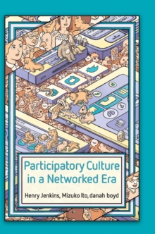 Participatory Culture in a Networked Era : A Conversation on Youth, Learning, Commerce, and Politics, Hardback Book