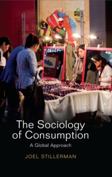 The Sociology of Consumption : A Global Approach, Hardback Book