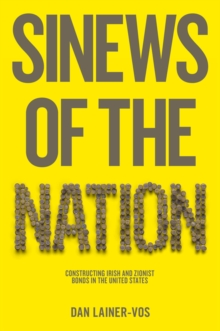 Sinews of the Nation : Constructing Irish and Zionist Bonds in the United States, Paperback / softback Book