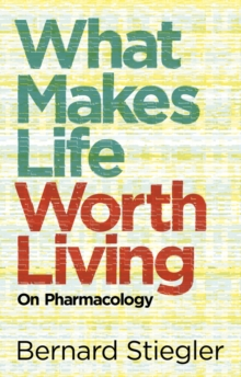 What Makes Life Worth Living : On Pharmacology, Hardback Book