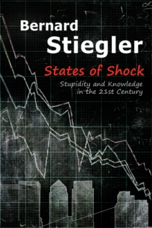 States of Shock : Stupidity and Knowledge in the 21st Century, Hardback Book