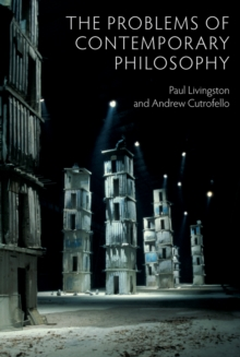 The Problems of Contemporary Philosophy : A Critical Guide for the Unaffiliated, Hardback Book