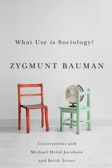 What Use is Sociology? : Conversations with Michael Hviid Jacobsen and Keith Tester, Hardback Book