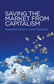 Saving the Market from Capitalism : Ideas for an Alternative Finance, Paperback / softback Book