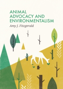 Animal Advocacy and Environmentalism : Understanding and Bridging the Divide, Paperback / softback Book