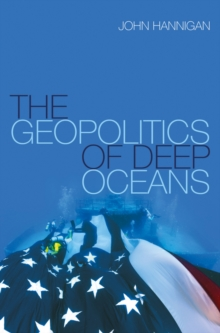 The Geopolitics of Deep Oceans, Paperback / softback Book