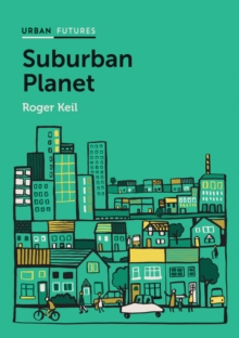 Suburban Planet : Making the World Urban from the Outside In, Paperback Book
