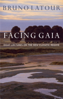 Facing Gaia : Eight Lectures on the New Climatic Regime, Paperback Book