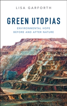 Green Utopias : Environmental Hope Before and After Nature, Paperback / softback Book