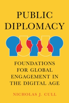 Public Diplomacy : Foundations for Global Engagement in the Digital Age, Paperback / softback Book