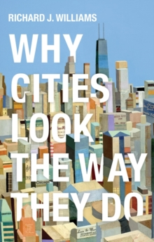 Why Cities Look the Way They Do, Paperback / softback Book