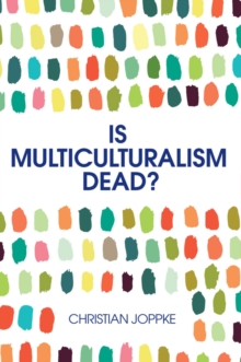 Is Multiculturalism Dead? - Crisis and Persistencein the Constitutional State, Paperback Book
