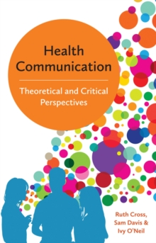 Health Communication - Theoretical and Critical   Perspectives, Hardback Book